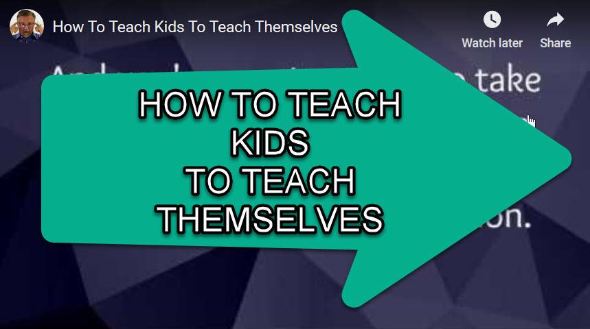 How To Teach Kids To Teach Themselves